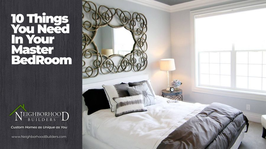 10 Things You Need in Your Master Bedroom