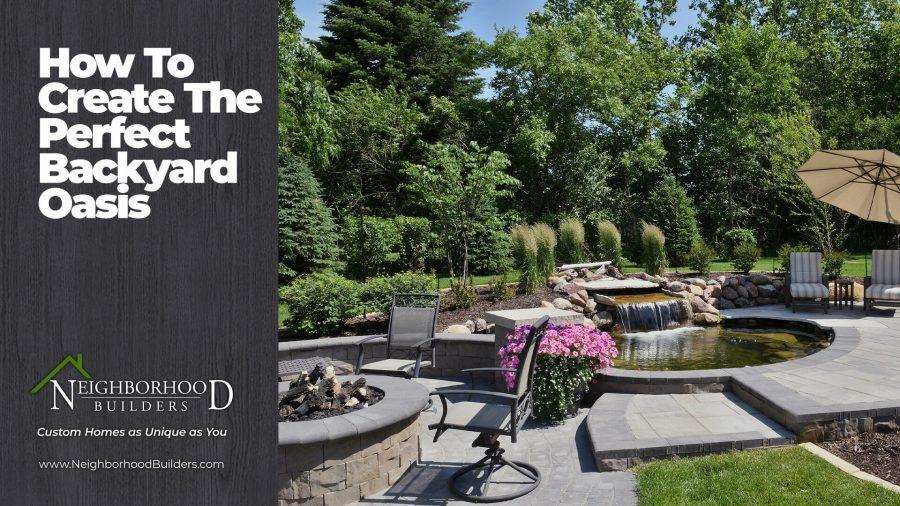 How to Create the Perfect, Custom Backyard Oasis